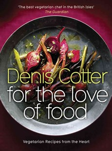 For the Love of Food: Vegetarian Recipes from the Heart by Denis Cotter (9780007312757) - HardCover - Cooking
