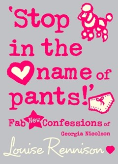 'Stop in the name of pants!' (Confessions of Georgia Nicolson, Book 9)