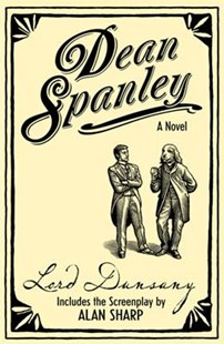 Dean Spanley: The Novel by Lord Dunsany, Alan Sharp, Matthew Metcalfe (9780007314270) - PaperBack - Classic Fiction