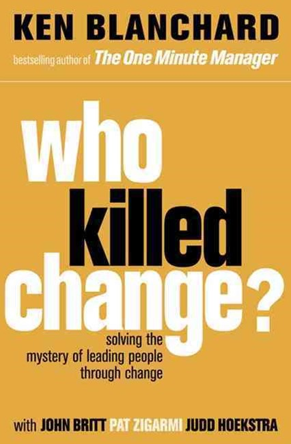 Who Killed Change? Solving the Mystery of Leading People Through Change