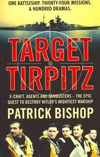Target Tirpitz: X-Craft, Agents and Dambusters: The Epic Quest to Destroy Hitler's Mightiest Warship by Michael Bishop (9780007319244) - PaperBack - Military Wars