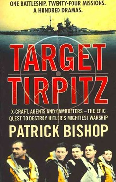 Target Tirpitz: X-Craft, Agents and Dambusters: The Epic Quest to Destroy Hitler