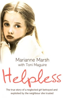 (ebook) Helpless: The true story of a neglected girl betrayed and exploited by the neighbour she trusted