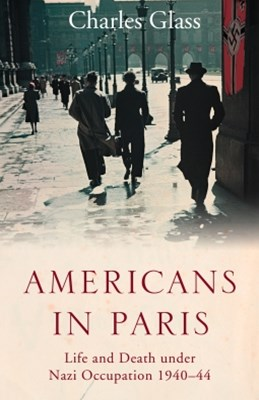 Americans in Paris: Life and Death under Nazi Occupation 1940GÇô44