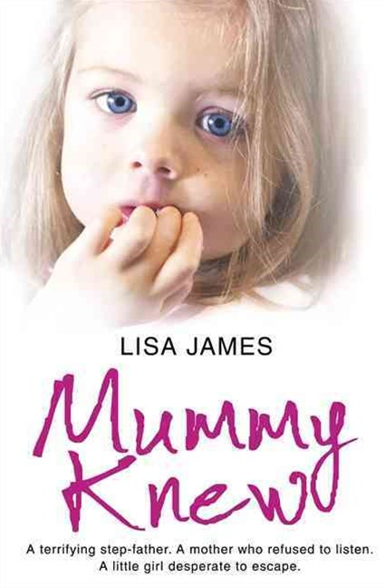 Mummy Knew: A terrifying step-father. A mother who wouldn't listen. The little girl who had to escape
