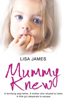 Mummy Knew: A terrifying step-father. A mother who refused to listen. A little girl desperate to es