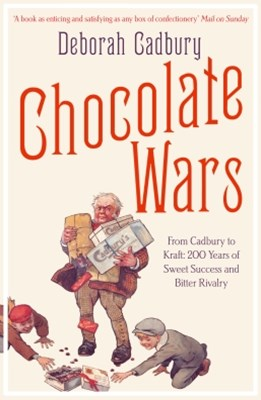 Chocolate Wars: From Cadbury to Kraft: 200 years of Sweet Success and Bitter Rivalry