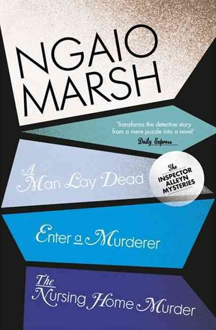 The Ngaio Marsh Collection (1) - A Man Lay Dead / Enter a Murder / The Nursing Home Murder