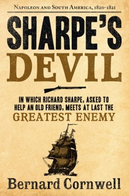 Sharpe's Devil: Napoleon and South America, 1820–1821 (The Sharpe Series, Book 21)