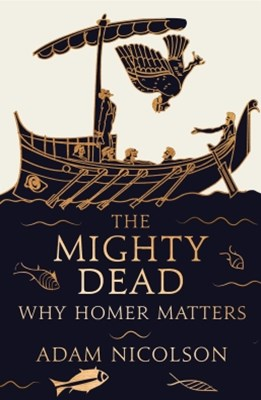 (ebook) The Mighty Dead: Why Homer Matters