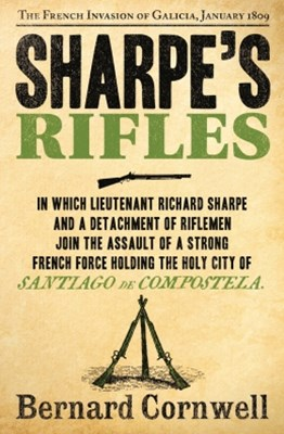 SharpeGÇÖs Rifles: The French Invasion of Galicia, January 1809 (The Sharpe Series, Book 6)