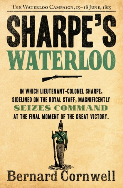 SharpeGÇÖs Waterloo: The Waterloo Campaign, 15GÇô18 June, 1815 (The Sharpe Series, Book 20)