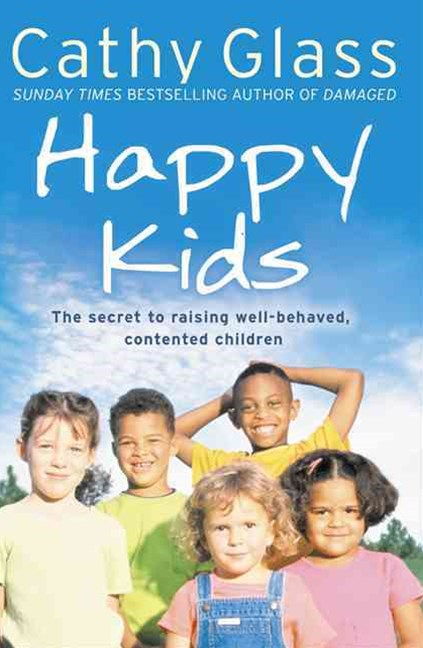 Happy Kids: The Secrets of Raising Well-Behaved, Contented Children