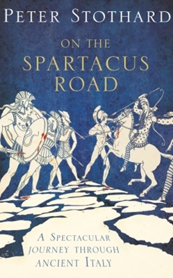 (ebook) On the Spartacus Road: A Spectacular Journey through Ancient Italy
