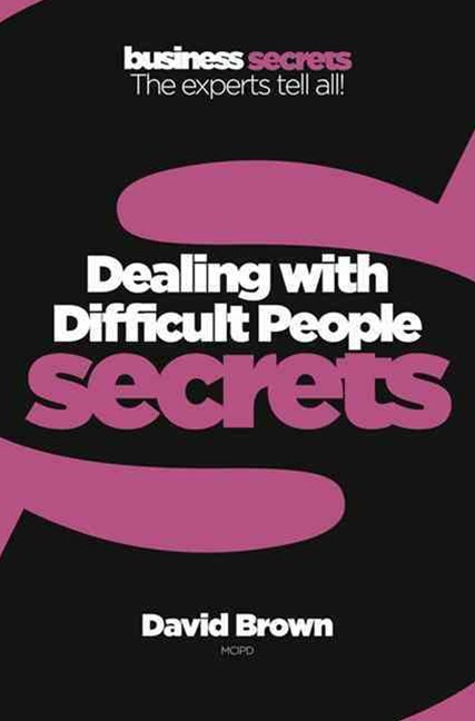 Dealing With Difficult People: Collins Business Secrets