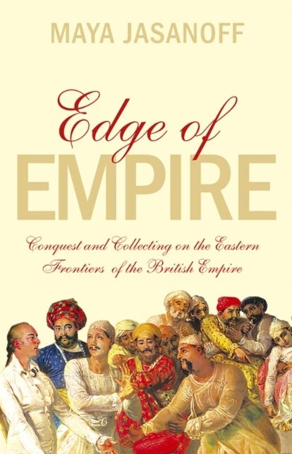 Edge of Empire: Conquest and Collecting in the East 1750GÇô1850