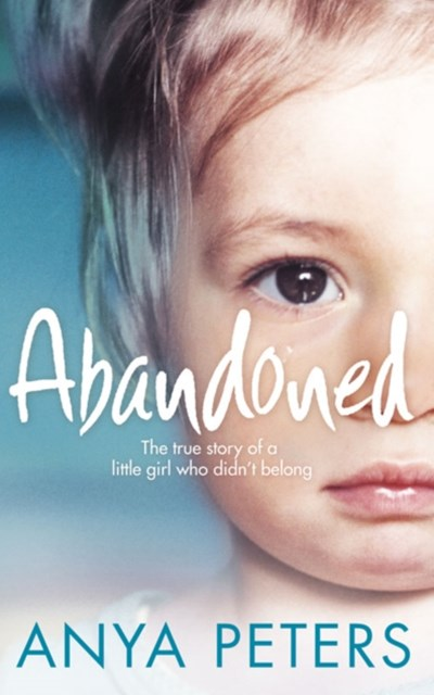 Abandoned: The true story of a little girl who didnGÇÖt belong