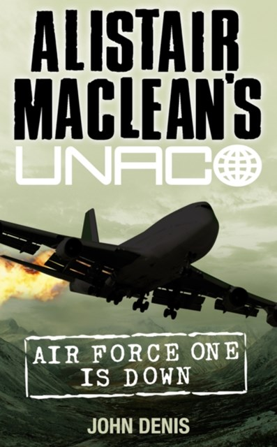 Air Force One is Down (Alistair MacLeanGÇÖs UNACO)