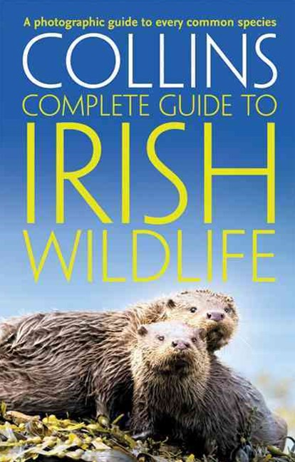 Collins Complete Guides - Collins Complete Irish Wildlife: Introduction by Derek Mooney