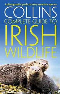 Collins Complete Guides - Collins Complete Irish Wildlife: Introduction by Derek Mooney by Paul Sterry (9780007349517) - PaperBack - Pets & Nature Wildlife