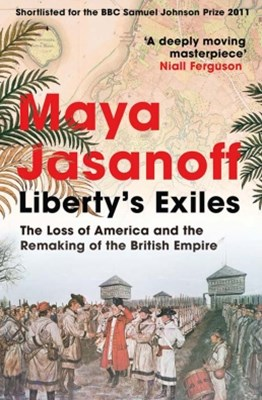 LibertyGÇÖs Exiles: The Loss of America and the Remaking of the British Empire.