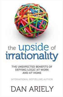 The Upside of Irrationality: The Unexpected Benefits of Defying Logic atWork and at Home by Dan Ariely (9780007354788) - PaperBack - Social Sciences Psychology