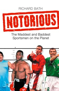 (ebook) Notorious: The Maddest and Baddest Sportsmen on the Planet - Biographies General Biographies