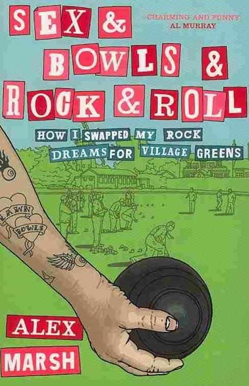Sex And Bowls And Rock n Roll: How I Swapped My Rock Dreams for Village Greens