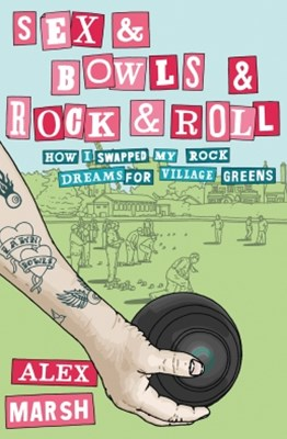 Sex & Bowls & Rock and Roll: How I Swapped My Rock Dreams for Village Greens