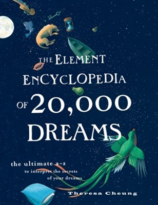 The Element Encyclopedia of 20,000 Dreams: The Ultimate A–Z to Interpret the Secrets of Your Dreams
