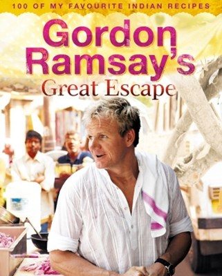 Gordon RamsayGÇÖs Great Escape: 100 of my favourite Indian recipes