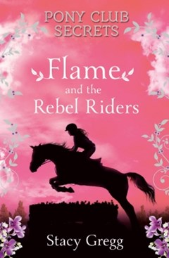 (ebook) Flame and the Rebel Riders (Pony Club Secrets, Book 9)