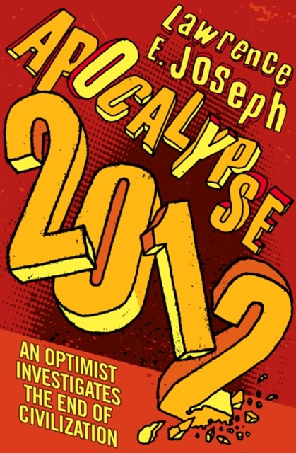 Apocalypse 2012: An optimist investigates the end of civilization