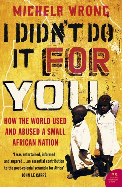 (ebook) I Didn't Do It For You: How the World Used and Abused a Small African Nation (Text Only)