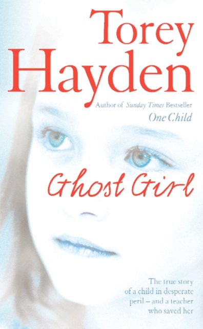 Ghost Girl: The true story of a child in desperate peril GÇô and a teacher who saved her