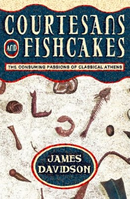 (ebook) Courtesans and Fishcakes: The Consuming Passions of Classical Athens (Text Only)