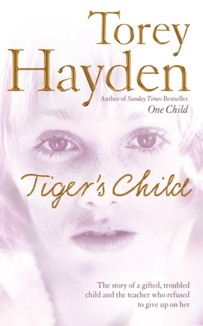 The TigerGÇÖs Child: The story of a gifted, troubled child and the teacher who refused to give up o