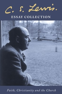 C. S. Lewis Essay Collection: Faith, Christianity and the Church