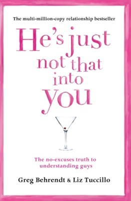 HeGÇÖs Just Not That Into You: The No-Excuses Truth to Understanding Guys
