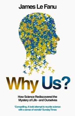Why Us?: How Science Rediscovered the Mystery of Ourselves (Text Only)