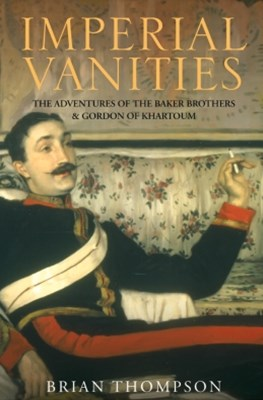 (ebook) Imperial Vanities: The Adventures of the Baker Brothers and Gordon of Khartoum