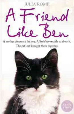 A Friend Like Ben: A Mother Desperate For Love. A Little Boy Unable to Show It. The cat That Brought Them Together.