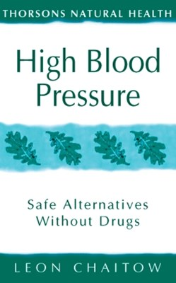 High Blood Pressure: Safe alternatives without drugs (Thorsons Natural Health)