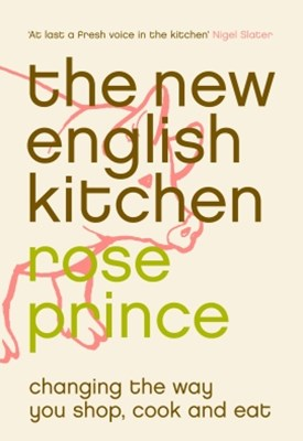 The New English Kitchen: Changing the Way You Shop, Cook and Eat