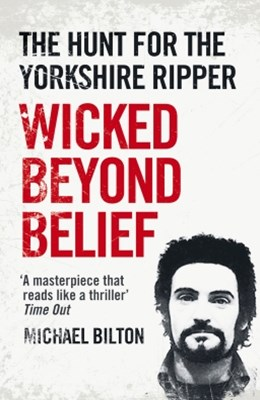 (ebook) Wicked Beyond Belief: The Hunt for the Yorkshire Ripper (Text Only)