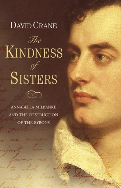 The Kindness of Sisters: Annabella Milbanke and the Destruction of the Byrons (Text Only)