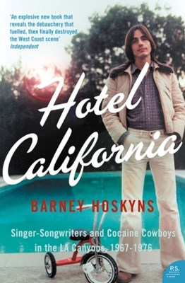 Hotel California: Singer-songwriters and Cocaine Cowboys in the L.A. Canyons 1967–1976