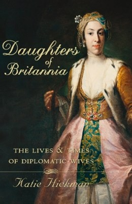 (ebook) Daughters of Britannia: The Lives and Times of Diplomatic Wives (Text Only)
