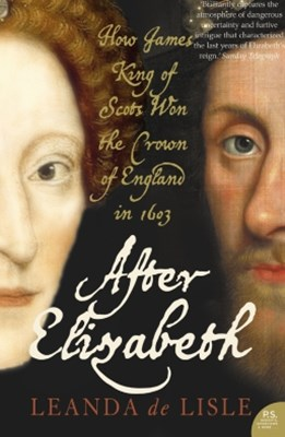 After Elizabeth: The Death of Elizabeth and the Coming of King James (Text Only)
