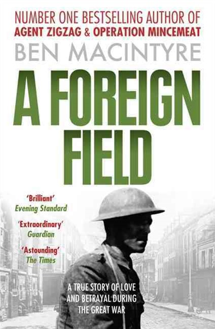 A Foreign Field: A True Story of Love and Betrayal During the Great War